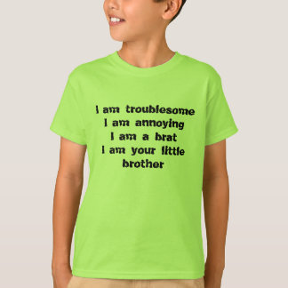 troublesome, annoying, a brat of a little brother t shirt