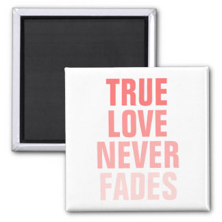 True Love Never Fades Square Magnet