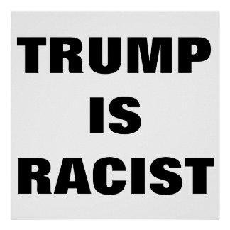 Trump Is Racist Poster