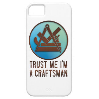 trust ME i'm A craftsman Case For The iPhone 5