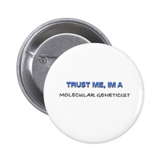 Trust Me I'm a Molecular Geneticist 6 Cm Round Badge