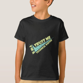 Trust Me I'm To Technical Writer T-shirt