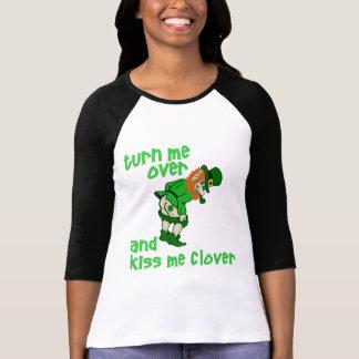 Turn Me Over and Kiss Me Clover Tee Shirts