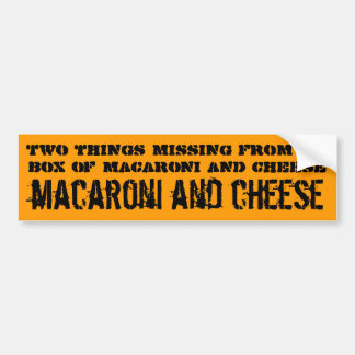 Two things missing from my box of mac and cheese bumper sticker