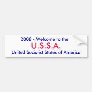 U.S.S.A., 2008 - Welcome to the , United Social... Bumper Sticker