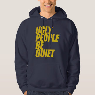 Ugly People Be Quiet Hoody