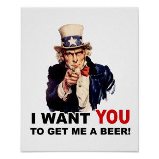 Uncle Sam WANT YOU GET ME A BEER Poster