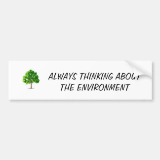 untitled, ALWAYS THINKING ABOUT THE ENVIRONMENT Bumper Sticker