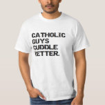 valentine: catholic guys cuddle better tees