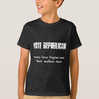 vote republican , many lazy hippies need their ... t shirts