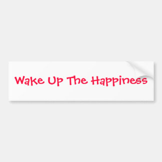 Wake Up The Happiness Bumper Sticker