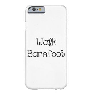 Walk Barefoot Text Sayings Barely There iPhone 6 Case
