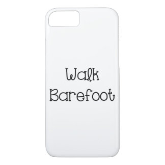 Walk Barefoot Text Sayings iPhone 7 Case
