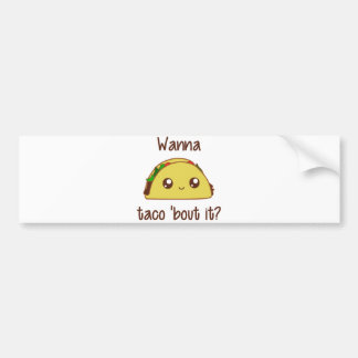 Wanna Taco 'Bout It? Bumper Sticker