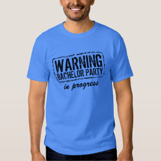 WARNING BACHELOR PARTY IN PROGRESS t shirts