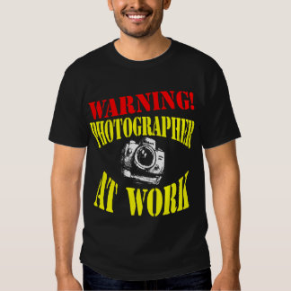 WARNING! Photographer At Work - Dark Shirts Only