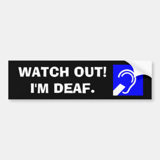 Watch out! I'm deaf. Bumper Sticker
