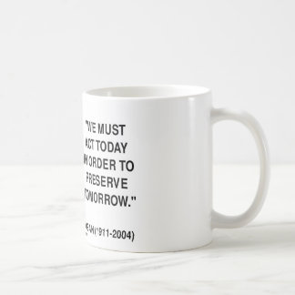 We Must Act Today In Order To Preserve Tomorrow Basic White Mug
