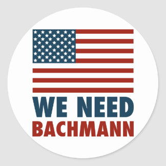 We Need Michele Bachmann Round Sticker