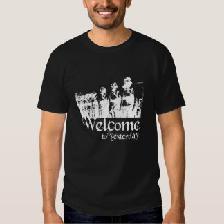 Welcome to yesterday... tshirts