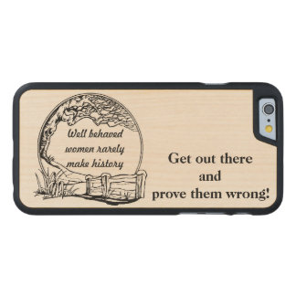 """""""Well Behaved Women Rarely Make History"""" Challenge Carved® Maple iPhone 6 Slim Case"""
