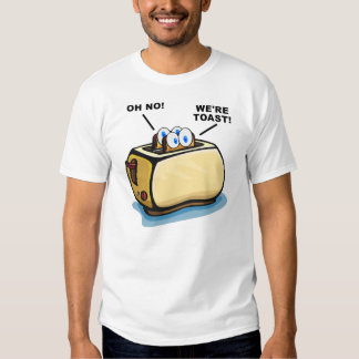 We're Toast T-shirt
