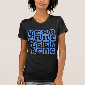 Werner Heisenberg, Uncertainty Principle Tee Shirts