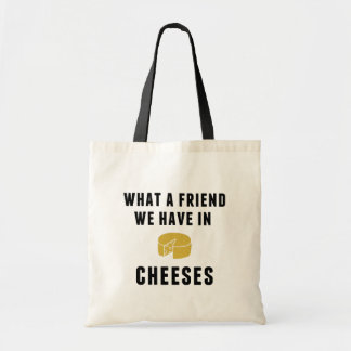 What a Friend We Have in Cheeses Budget Tote Bag