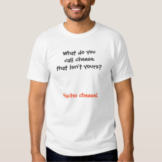 What do you call cheese that isn't yours? tshirt