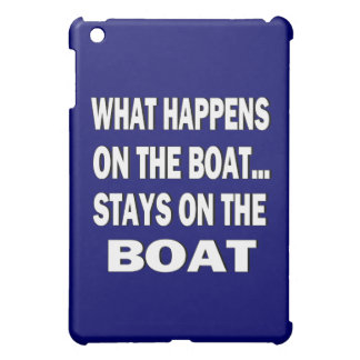 What happens on the boat stays on the boat - funny iPad mini cases