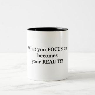What you FOCUS onbecomesyour REALITY! Two-Tone Mug