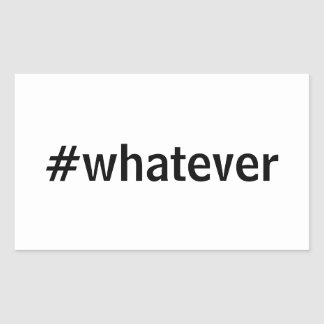 Whatever Hashtag Rectangular Sticker