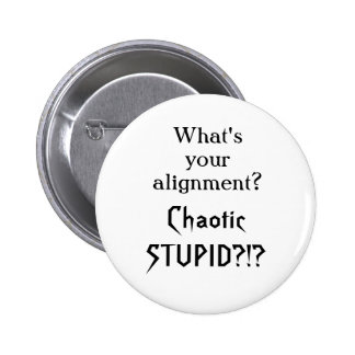 What's your alignment?  Chaotic stupid?!? 6 Cm Round Badge