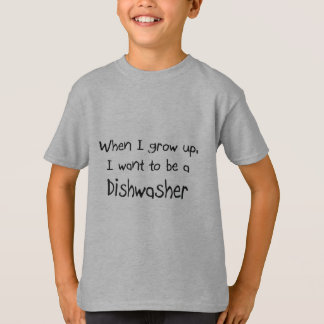 When I grow up I want to be a Dishwasher Tshirts