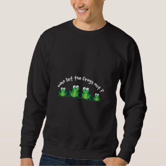 Who Let The Frogs Out? Pullover Sweatshirt