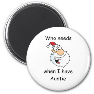 Who needs Santa when I have Auntie 6 Cm Round Magnet