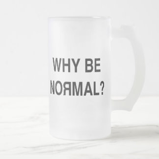 Why Be Normal? Frosted Glass Mug