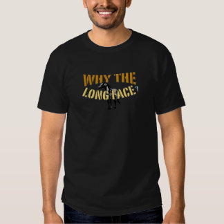 why the long face? tshirt