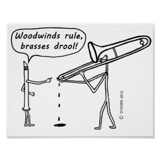Woodwinds Rule, Brasses Drool Poster