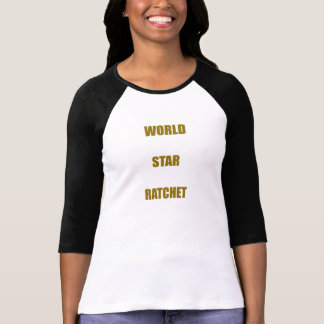 WORLD STAR RATCHET TSHIRT