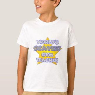 World's Okayest Gym Teacher .. Joke Tshirts