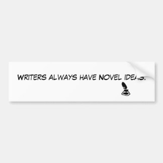 Writers always have Novel ideas. Bumper Sticker