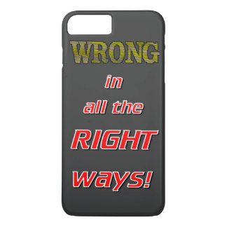 WRONG IN ALL THE RIGHT iPhone 7 PLUS CASE
