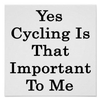 Yes Cycling Is That Important To Me Poster