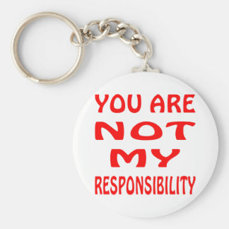 You Are NOT My Responsibility Basic Round Button Key Ring