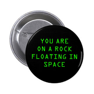 """""""YOU ARE ON A ROCK FLOATING IN SPACE"""" 2.25-inch 6 Cm Round Badge"""