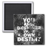 You Are The Designer Of Your Own Destiny Square Magnet