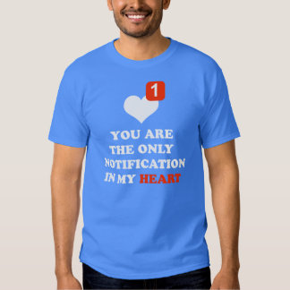 you are the only notification in my heart tees