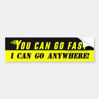 You can go fast, i can go anywhere sticker bumper sticker