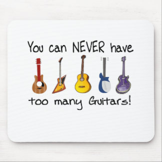 You can NEVER have too many guitars gifts Mouse Pad